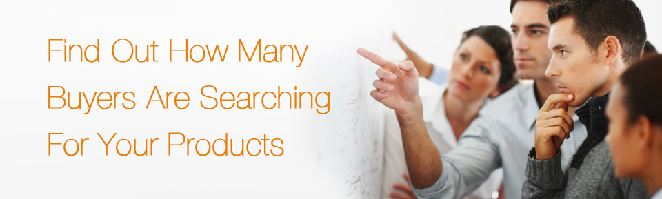 Find out how many buyers are searching for your products